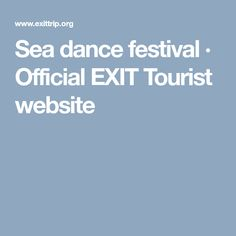 Sea dance festival · Official EXIT Tourist website Festivals, Dance, Sea, Website, Dancing, Ocean, Ballroom Dancing