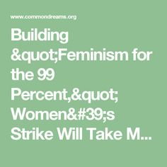 """Building """"Feminism for the 99 Percent,"""" Women's Strike Will Take Many Forms   Common Dreams"""