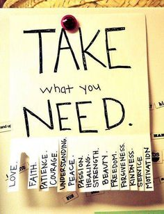Take what you need and GIVE.   godzgirl37@me.com Use your gifts and talents to help others.