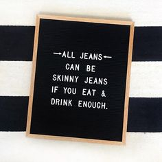 All jeans can be skinny jeans if you eat and drink enough. : @fulcandles FUL Candles #fulcandles #letterfolk #letterfolkquotes #letterboard #letterboardquotes #funnystuff #funnyquotes