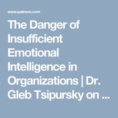 The Danger of Insufficient Emotional Intelligence in Organizations | Dr. Gleb Tsipursky on Patreon
