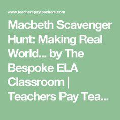 Macbeth Scavenger Hunt: Making Real World... by The Bespoke ELA Classroom   Teachers Pay Teachers