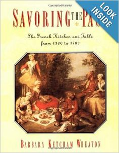 Savoring the Past: The French Kitchen and Table from 1300 to 1789: Barbara Ketcham Wheaton: 9780684818573: Amazon.com: Books
