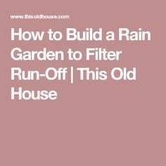How to Build a Rain Garden to Filter Run-Off | This Old House