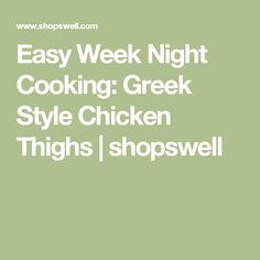 Easy Week Night Cooking: Greek Style Chicken Thighs | shopswell