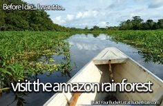 Before I die, I want to...Visit the Amazon Rainforest