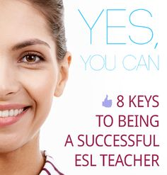 Yes, You Can: 8 Keys to Being a Successful ESL Teacher