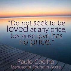 Love has no price. Paulo Coelho