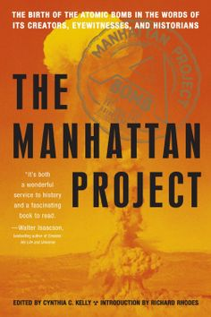 Manhattan Project: The Birth of the Atomic Bomb in the Words of Its Creators Eyewitnesses and Historians (eBook) First Atomic Bomb, Joseph Heller, Tinker Tailor Soldier Spy, A Clash Of Kings, Best Kindle, Manhattan Project, Oral History, History Projects, Atomic Age