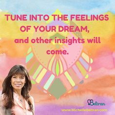 Tune into the feelings of your dream, and other insights will come.