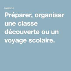 Préparer, organiser une classe découverte ou un voyage scolaire.