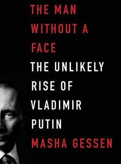 The Man Without A Face - The Unlikely Rise Of Vladimir Putin by Masha Gessen (2013) | What Books Did You Read In 2014?
