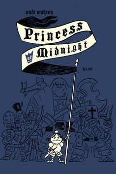 Princess at Midnight: This graphic novel tells the story of Holly Crescent as she leads a sheltered life as a home-schooled girl by day. By night she's Princess of Castle Waxing, where she wages a dangerous turf war with the Horrible Horde.