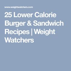 25 Lower Calorie Burger & Sandwich Recipes | Weight Watchers