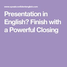 Presentation in English? Finish with a Powerful Closing