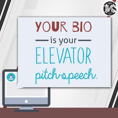 Your bio has the same function as your elevator pitch.
