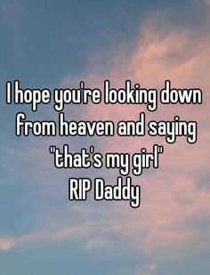 """I hope you're looking down from Heaven and saying, """"That's my girl. Dad In Heaven Quotes, Miss You Dad Quotes, Rip Dad Quotes, Missing My Dad Quotes, Miss My Daddy, Rip Daddy, Dad Poems, Father Quotes, Family Quotes"""