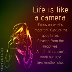 Life Is Like a Camera - Tiny Buddha Uplifting Quotes, Positive Quotes, Inspirational Quotes, Positive Thoughts, Positive Vibes, Meaningful Quotes, Motivational Quotes, Great Quotes, Quotes To Live By