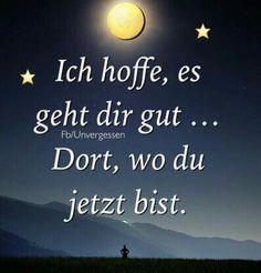 Ich hoffe, es geht dir gut... Dort, wo du jetzt bist.  #Trauer #Trauerspruch #Tod #Sterben #vermissen #Verlust #Lebenohnedich #Unvergessen #Traurig
