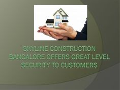 SKYLINE CONSTRUCTIONS BANGALORE is a very successful real estate builder located in South India, they are known all over the world because of their excellence in building houses that is perfect for real estate.