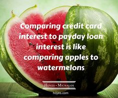 Comparing credit card interest to payday loan interest is like comparing apples to watermelons.