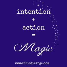 Magic = Intention + Action