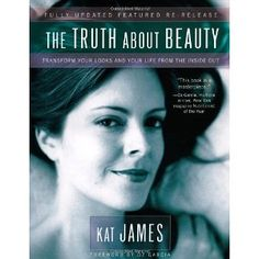 The Truth About Beauty: Transform Your Looks And Your Life From The Inside Out [Paperback]