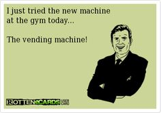 I just tried the new machine  at the gym today...    The vending machine!