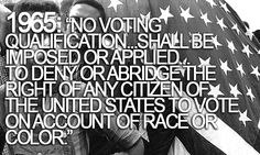America succeeds and thrives when it expands the electorate but we must be constantly on guard against those who are in power who seek to curtail, through foul means and lies, to restrict, derail, suppress, intimidate and place undue burden upon those who previously were subjugated to power and without voice. Our history has shown that power and those who have held it do not go quietly into the night. VOTING is your right. GO VOTE. #11/6/12 #ELECTION2012 1965 Voting Rights Act