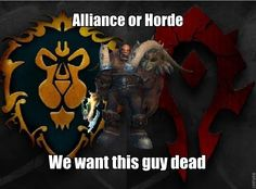 I play Alliance while my family plays Horde. We sometimes disagree, but we both want this guy DEAD! Human Fall Flat, World Of Warcraft 3, Little Big Planet, For The Horde, Night In The Wood, Gamer Humor, God Of War, Geek Out, Dark Souls