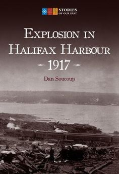 Availability: Explosion in Halifax Harbour, 1917 / Dan Soucoup. Halifax Explosion, Canadian Things, City North, Canadian History, Canada Day, Hiroshima, Book Authors, Nova Scotia, History