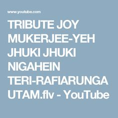 TRIBUTE JOY MUKERJEE-YEH JHUKI JHUKI NIGAHEIN TERI-RAFIARUNGAUTAM.flv - YouTube