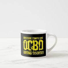 Funny OCBD (Obsessive Compulsive Birding Disorder) Espresso Cup - home decor design art diy cyo custom