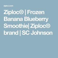 Ziploc® | Frozen Banana Blueberry Smoothie| Ziploc® brand | SC Johnson