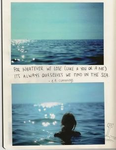 For whatever we lose (like a you or a me), It's always ourselves we find in the sea. - I love it!