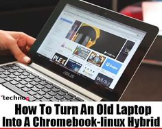 How To Turn An Old Laptop Into A Chromebook-linux Hybrid | TechnoXp.com