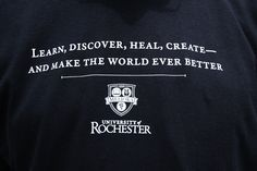 """In 2009, University of Rochester Provost Ralph W. Kuncl created a University wide mission statement that would stick in people's mind, something to think about every day at work. They came up with 10-words """"Learn, Discover, Heal, Create — And Make the World Ever Better."""""""