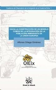 Hacia la construcción de un modelo común de la integración de la población inmigrante en la Unión Europea / Alfonso Ortega Giménez.. – Valencia, 2014.