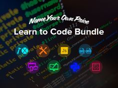 Pay What You Want: Learn to Code Bundle - 8 Actionable Online Courses. Donate to Charity.  Code Like a Champ.