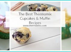 The Best Thermomix Cupcake and Muffin Recipes