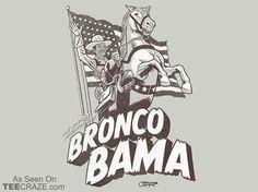 Bronco Bama T-Shirt Designed by Gimetzco    Source: http://teecraze.com/bronco-bama-t-shirt/