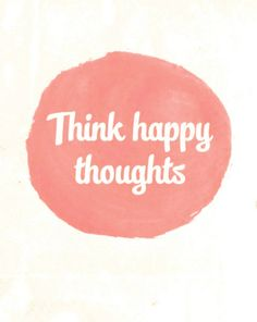Think happy thoughts life quotes quotes quote happy life inspirational motivational life lessons happy thoughts