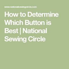 How to Determine Which Button is Best | National Sewing Circle