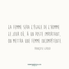 What do you think? <<Women will be equal to men the day that we will be able to put an unqualified woman in an important position>> The Words, Cool Words, Great Quotes, Funny Quotes, Life Quotes, Inspirational Quotes, Giroud, Quote Citation, Image Fun