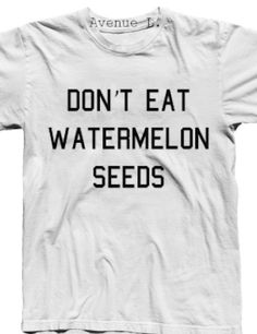 silly 'don't eat the watermelon seeds' shirt