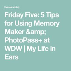 Friday Five:  5 Tips for Using Memory Maker & PhotoPass+ at WDW | My Life in Ears