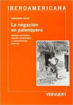 La negación en palenquero : análisis sincrónico, estudio comparativo y consecuencias teóricas / Marianne Dieck - Frankfurt am Main : Vervuert ; Madrid : Iberoamericana, 2000