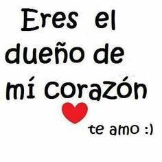 Eres el dueño de mi corazón. ♥ te amo