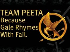 Team Peeta, because Gale rhymes with fail <3