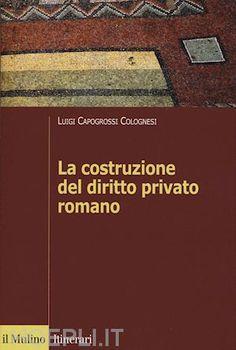 La costruzione del diritto privato romano / Luigi Capogrossi Colognesi. - 2016